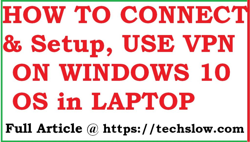 HOW TO CONNECT & USE VPN ON WINDOWS 10 OS in LAPTOP